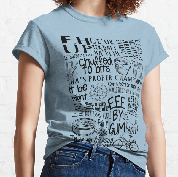 Yorkshire colloquialism- funny sayings and phrase from up t'North Classic T-Shirt