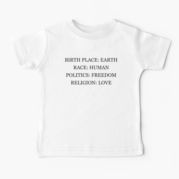 Birthplace Earth, Race Human, Politics Freedom, Religion Love Baby T-Shirt