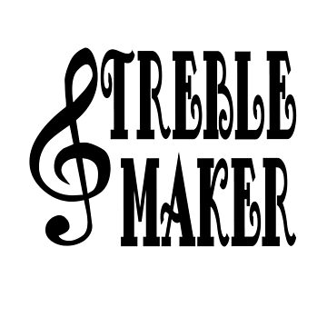 Treble Maker- Funny Treble Clef trouble Maker by Ice-Tees