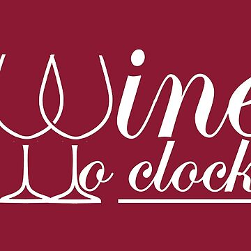 What time is it?-  It's Wine O Clock by Ice-Tees