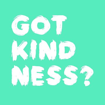 Got Kindness - Be Kind - Humanitarian Day  by bkfdesigns
