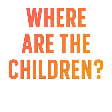 Where Are the Children - Free the Kids - Humanitarian Shirt by bkfdesigns