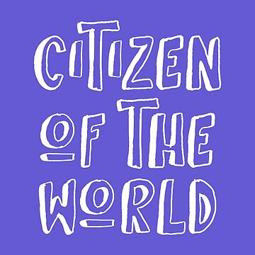 Citizen of the World - Global Citizens - Humanitarian Shirt by bkfdesigns