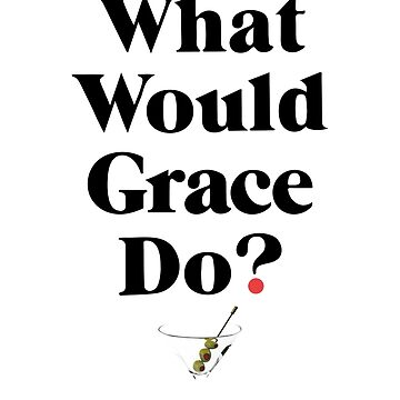 Grace and Frankie (What Would Grace Do?) by 1000grau