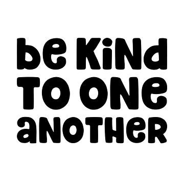 Be Kind to One Another - Kindness - Humanitarian Shirt by bkfdesigns