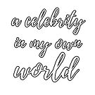 Celebrity In My Own World  by Neversigningoff