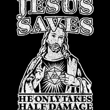 Jesus Saves. He Only Takes Half Damage. by huckblade