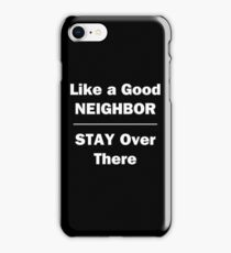 Like a Good Neighbor, Stay Over There iPhone 8 Case