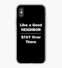 Like a Good Neighbor, Stay Over There iPhone Case