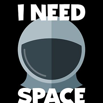 I Need Space - Astronomy - Outer Space - Space Camp Shirt by bkfdesigns