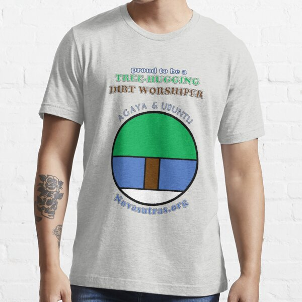 Tree-hugging Dirt Worshiper Novasutras Essential T-Shirt