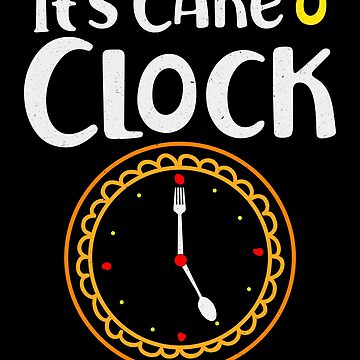 Cake'o Clock Funny Cake Lover Graphic by pbng80
