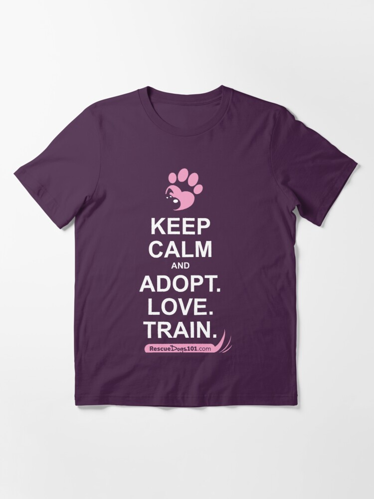 Alternate view of Keep Calm and Adopt. Love. Train. Rescue Dogs 101 Essential T-Shirt