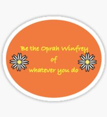 be the Oprah Winfrey  Sticker