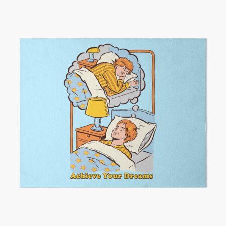 Achieve Your Dreams Art Board Print