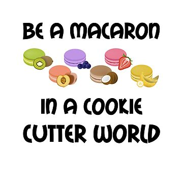 Be A Macarons In A Cookie Cutter World by stuch75