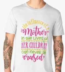 The Influence Of A Mother Men's Premium T-Shirt