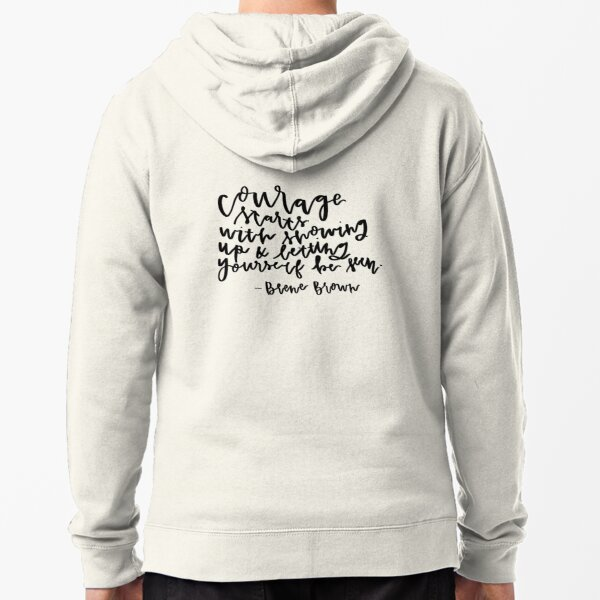 Courage Starts With Showing Up Zipped Hoodie