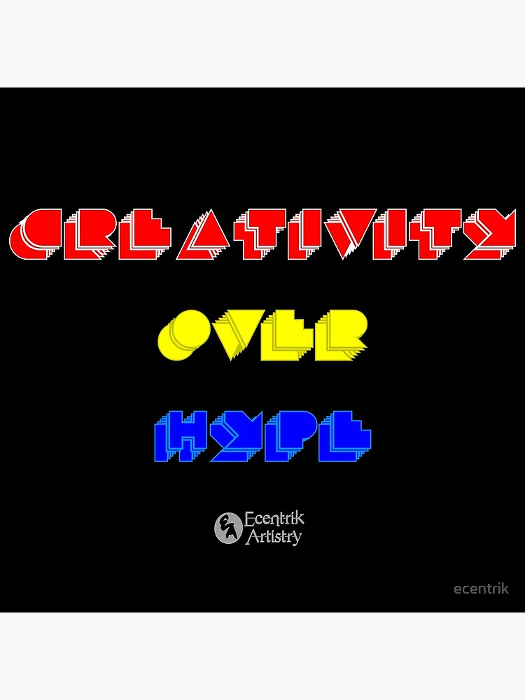 Creativity Over Hype (80s Version) by ecentrik