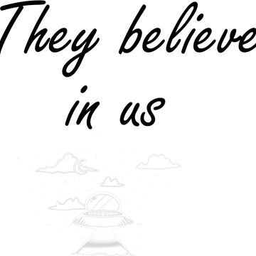 They believe in us- Aliens by CaylinsDesigns