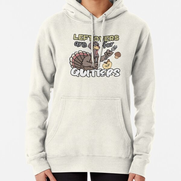 Thanksgiving Turkey Leftovers Are For Quitters Gifts Pullover Hoodie