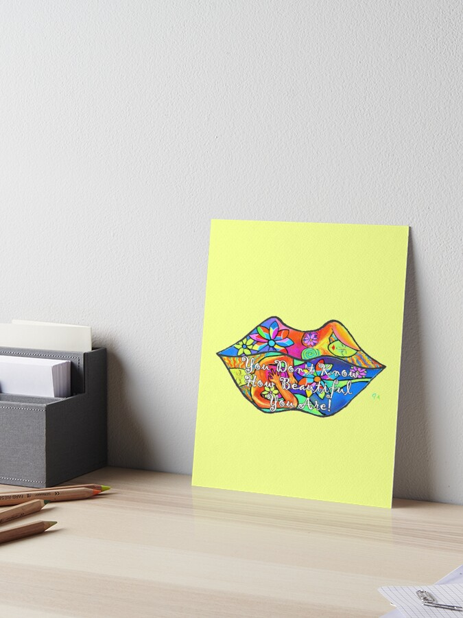 You Don 39 T Know How Beautiful You Are Lips Art Board Print By Jeremygwa Redbubble
