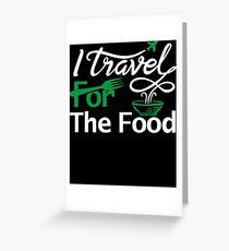I travel for the food Shirt foodie world traveller Greeting Card