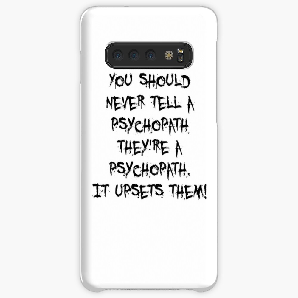 You should never tell a psychopath they're a psychopath Case & Skin for Samsung Galaxy
