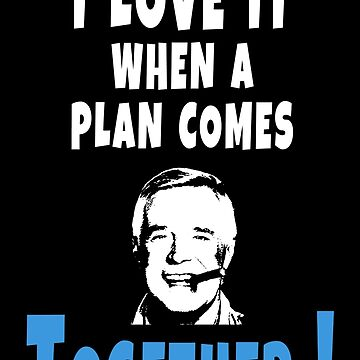 I love it when a plan comes together Hannibal Smith | Movies Quotes by CarlosV