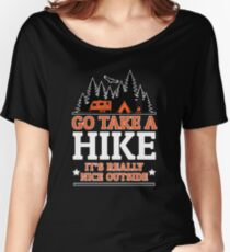 Go Take A Hike It's Really Nice Outside Women's Relaxed Fit T-Shirt