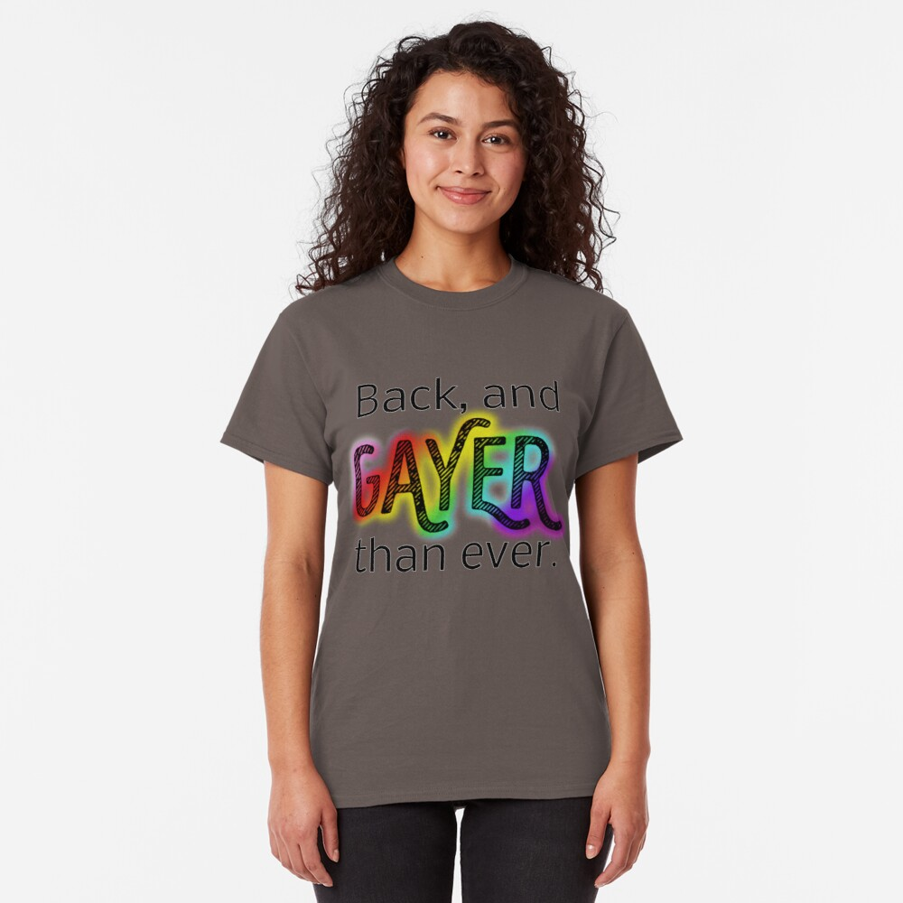 Gayer Than Ever Classic T-Shirt