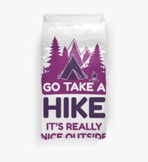 Go Take A Hike It's Really Nice Outside Duvet Cover