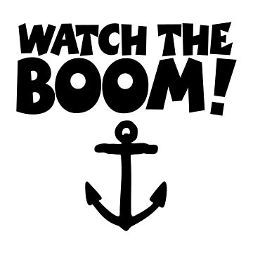 WATCH THE BOOM - Sail Sailing Sailors by theshirtshops