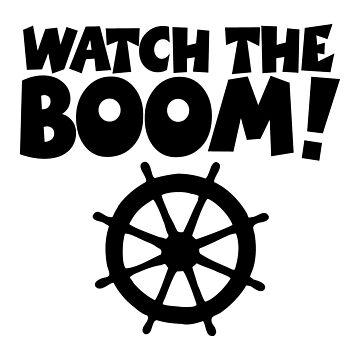 WATCH THE BOOM - Sail Sailing Sailors (Wheel) by theshirtshops