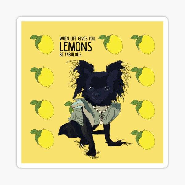Chihuahua dog - when life gives you lemons, be fabulous. Sticker
