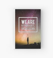 We Are Stardust, We Are Golden Hardcover Journal