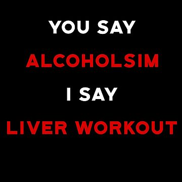 You say alcoholism I say liver workout by mousenpepper