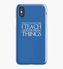 That's What I Do I Teach And I Know Things iPhone Case