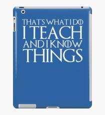 That's What I Do I Teach And I Know Things iPad Case/Skin
