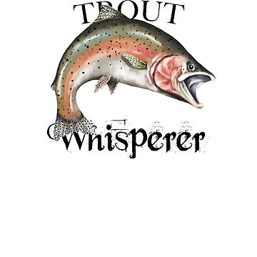 Trout Whisperer by pjwuebker