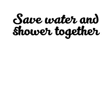 save water and shower together by Wunderking