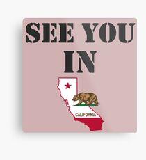 See you in California Metal Print