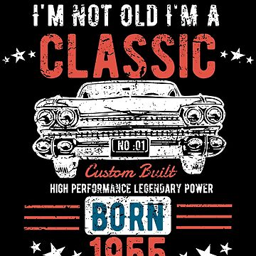 63rd Birthday Funny Distressed Design - Im Not Old Im A Classic Born 1955 by kudostees