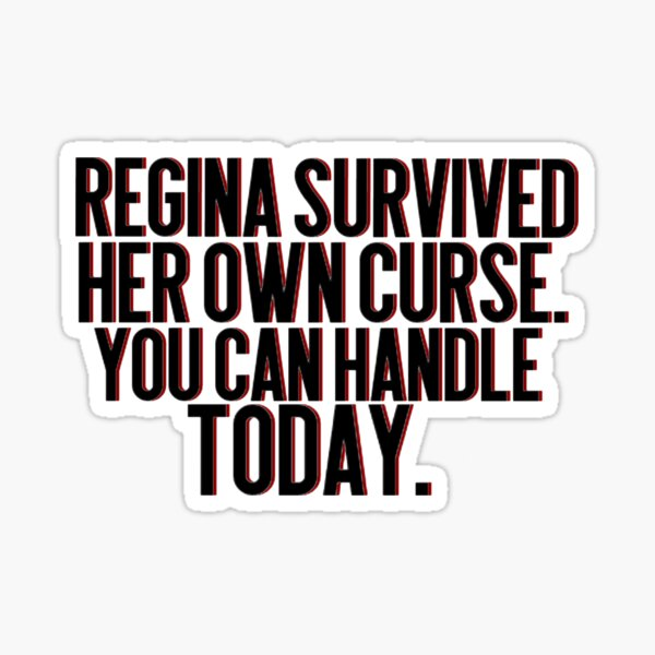 Regina survived her own curse. You can handle today  Sticker