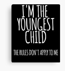 I'm the Youngest Child, The Rules Don't Apply To Me Canvas Print