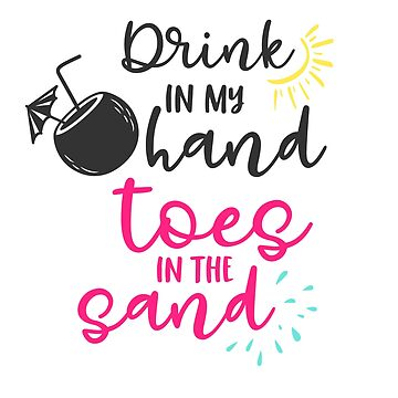Drink in My Hand, Toes in the Sand by wearitout