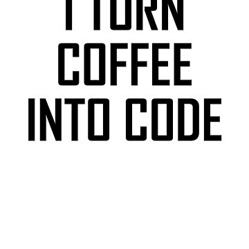 I Turn Coffee Into Code- Funny Computing Software Engineer by the-elements