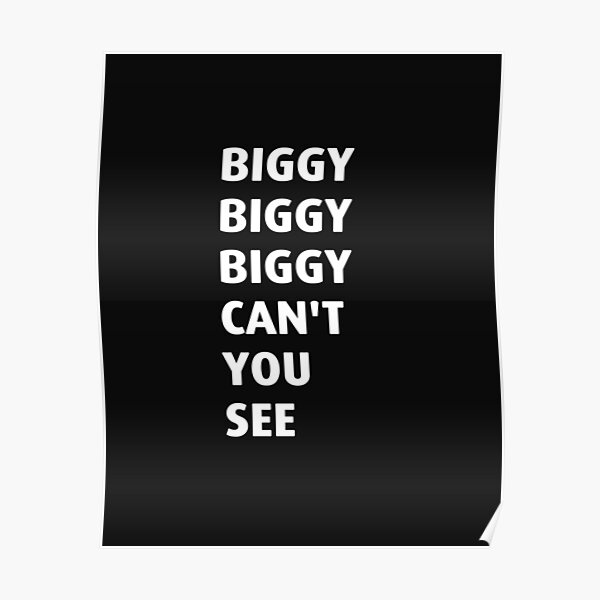 Biggie Biggie Biggie can't you see Poster