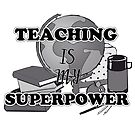 Teaching Is My Superpower by cheriverymery
