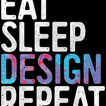 Eat Sleep Design Repeat by deepstone